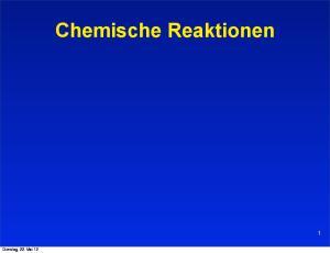 Chemische Reaktionen. Dienstag, 22. Mai 12