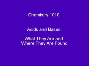 Chemistry Acids and Bases: What They Are and Where They Are Found