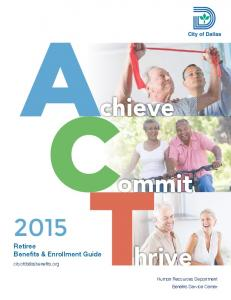 chieve ommit hrive Retiree Benefits & Enrollment Guide cityofdallasbenefits.org Human Resources Department Benefits Service Center