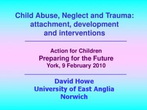Child Abuse, Neglect and Trauma: attachment, development and interventions