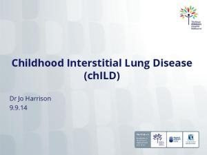 Childhood Interstitial Lung Disease (child) Dr Jo Harrison