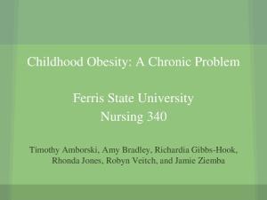 Childhood Obesity: A Chronic Problem. Ferris State University Nursing 340
