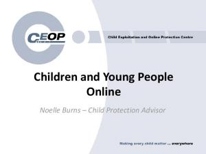 Children and Young People Online. Noelle Burns Child Protection Advisor