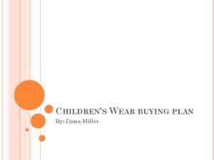 CHILDREN S WEAR BUYING PLAN. By: Dana Miller