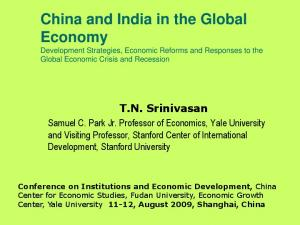 China and India in the Global Economy Development Strategies, Economic Reforms and Responses to the Global Economic Crisis and Recession