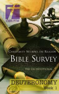 CHRISTIANITY WITHOUT THE RELIGION BIBLE SURVEY. The Un-devotional DEUTERONOMY. Week 1