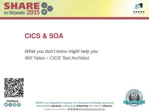 CICS & SOA. What you don t know might help you Will Yates CICS Test Architect