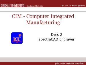 CIM - Computer Integrated Manufacturing