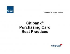 Citibank Purchasing Card Best Practices. GSA Federal Supply Service