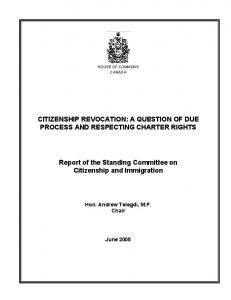 CITIZENSHIP REVOCATION: A QUESTION OF DUE PROCESS AND RESPECTING CHARTER RIGHTS. Report of the Standing Committee on Citizenship and Immigration