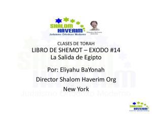 CLASES DE TORAH LIBRO DE SHEMOT EXODO #14 La Salida de Egipto Por: Eliyahu BaYonah Director Shalom Haverim Org New York