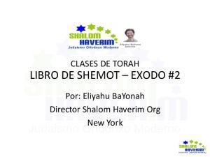 CLASES DE TORAH LIBRO DE SHEMOT EXODO #2. Por: Eliyahu BaYonah Director Shalom Haverim Org New York