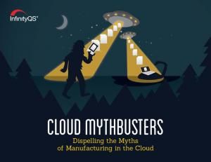 Cloud Mythbusters. Dispelling the Myths of Manufacturing in the Cloud