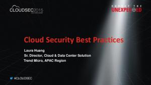 Cloud Security Best Practices Laura Huang Sr. Director, Cloud & Data Center Solution Trend Micro, APAC Region