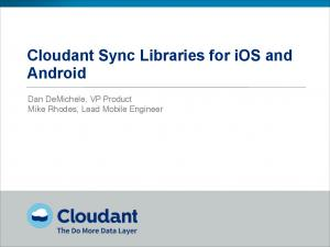 Cloudant Sync Libraries for ios and Android. Dan DeMichele, VP Product! Mike Rhodes, Lead Mobile Engineer