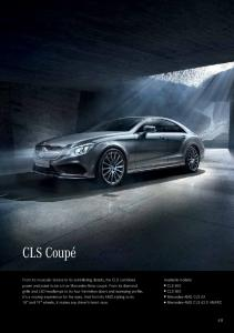 CLS Coupé. Available models: CLS 400 CLS 500 Mercedes-AMG CLS 63 Mercedes-AMG CLS 63 S 4MATIC