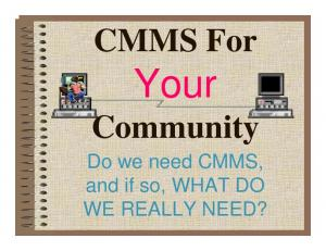 CMMS For. Your. Community. Do we need CMMS, and if so, WHAT DO WE REALLY NEED?