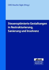 CMS Hasche Sigle (Hrsg.) Steueroptimierte Gestaltungen in Restrukturierung, Sanierung und Insolvenz