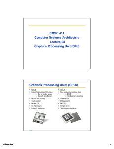 CMSC 411 Computer Systems Architecture Lecture 23 Graphics Processing Unit (GPU) Graphics Processing Units (GPUs)