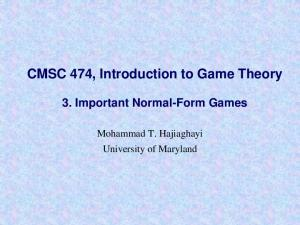 CMSC 474, Introduction to Game Theory 3. Important Normal-Form Games