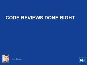 CODE REVIEWS DONE RIGHT. Heiko Gramlich