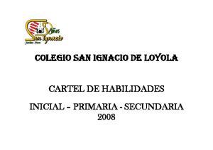COLEGIO SAN IGNACIO DE LOYOLA CARTEL DE HABILIDADES INICIAL PRIMARIA - SECUNDARIA 2008