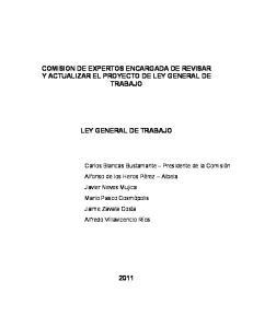 COMISION DE EXPERTOS ENCARGADA DE REVISAR Y ACTUALIZAR EL PROYECTO DE LEY GENERAL DE TRABAJO LEY GENERAL DE TRABAJO
