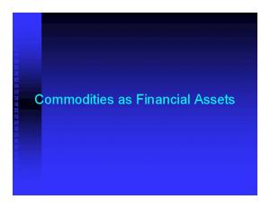 Commodities as Financial Assets