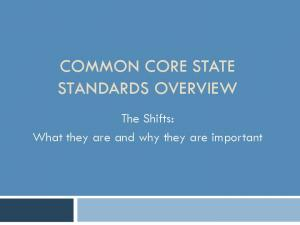 COMMON CORE STATE STANDARDS OVERVIEW. The Shifts: What they are and why they are important