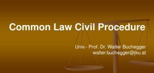 Common Law Civil Procedure. Univ.- Prof. Dr. Walter Buchegger