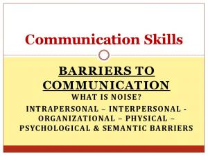 Communication Skills BARRIERS TO COMMUNICATION