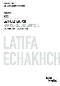 COMMUNICATIONS AND PARTNERSHIPS DEPARTMENT PRESS PACK LATIFA ECHAKHCH PRIX MARCEL DUCHAMP OCTOBER JANUARY 2015 LATIFA ECHAKHCH