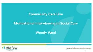 Community Care Live. Motivational Interviewing in Social Care. Wendy Weal
