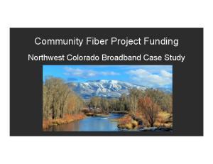 Community Fiber Project Funding. Northwest Colorado Broadband Case Study