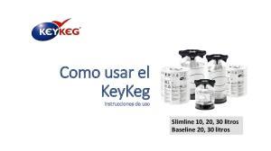 Como usar el KeyKeg. instrucciones de uso. Slimline 10, 20, 30 litros Baseline 20, 30 litros