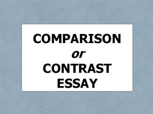 COMPARISON or CONTRAST ESSAY