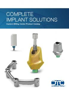 COMPLETE IMPLANT SOLUTIONS. Custom Milling Center Product Catalog