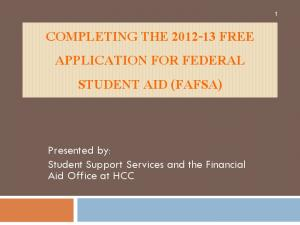 COMPLETING THE FREE APPLICATION FOR FEDERAL STUDENT AID (FAFSA) Presented by: Student Support Services and the Financial Aid Office at HCC