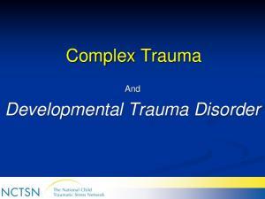 Complex Trauma. And. Developmental Trauma Disorder