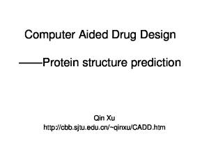 Computer Aided Drug Design. Protein structure prediction. Qin Xu