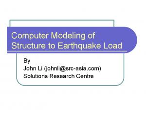 Computer Modeling of Structure to Earthquake Load. By John Li Solutions Research Centre