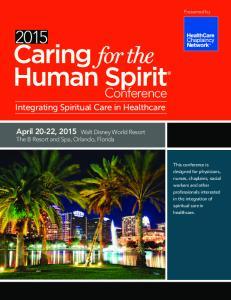Conference. Integrating Spiritual Care in Healthcare. April 20-22, 2015 Walt Disney World Resort The B Resort and Spa, Orlando, Florida