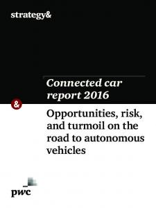 Connected car report 2016 Opportunities, risk, and turmoil on the road to autonomous vehicles