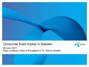 Consumer fixed market in Sweden. 26 June 2014 Mats Lundquist, Head of Broadband & TV, Telenor Sweden