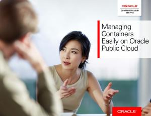 CONTAINER CLOUD SERVICE. Managing Containers Easily on Oracle Public Cloud