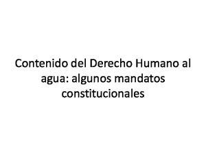 Contenido del Derecho Humano al agua: algunos mandatos constitucionales
