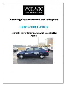 Continuing Education and Workforce Development DRIVER EDUCATION. General Course Information and Registration Packet