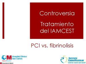 Controversia Tratamiento del IAMCEST. PCI vs. fibrinolisis