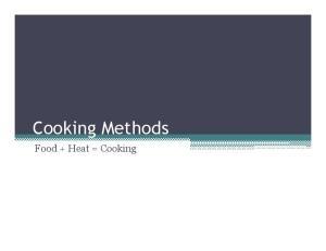 Cooking Methods. Food + Heat = Cooking