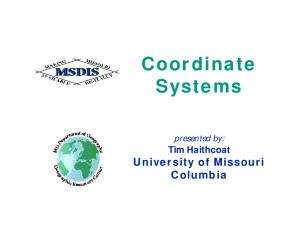 Coordinate Systems. presented by: Tim Haithcoat University of Missouri Columbia